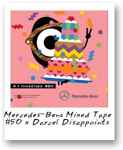 Mercedes-Benz Mixed Tape #50 x Darcel Disappoints