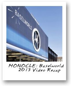 MONOCLE - Baselworld 2013 Video Recap