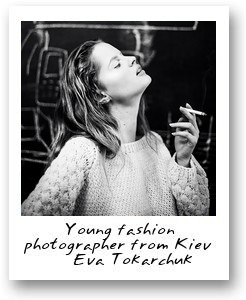 Young fashion photographer from Kiev – Eva Tokarchuk
