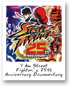 'I Am Street Fighter,' a 25th Anniversary Documentary featuring the Legendary Game