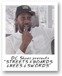 "DC Shoes presents ""STREETS & BOARDS & BEES & SWORDS"""