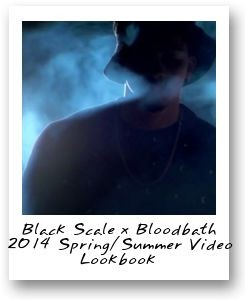 Black Scale x Bloodbath 2014 Spring/Summer Video Lookbook