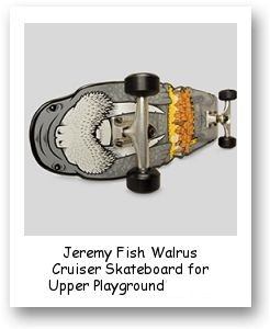 Jeremy Fish Walrus Cruiser Skateboard for Upper Playground