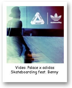 Video - Palace x adidas Skateboarding feat. Benny & Chewy