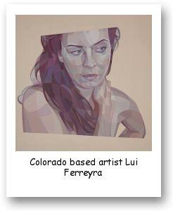 Colorado based artist Lui Ferreyra