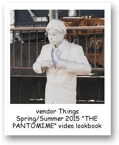 "vendor Things Spring/Summer 2015 ""THE PANTOMIME"" video lookbook"