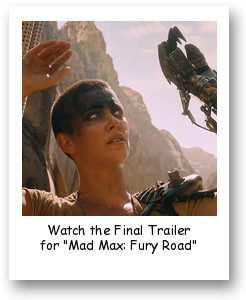 "Watch the Final Trailer for ""Mad Max: Fury Road"""