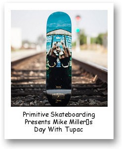 Primitive Skateboarding Presents Mike Miller's Day With Tupac