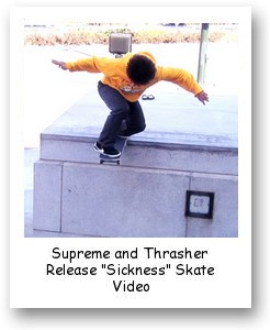 "Supreme and Thrasher Release ""Sickness"" Skate Video"