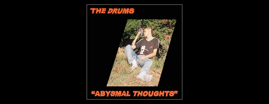 "The Drums ""Abysmal Thoughts"""