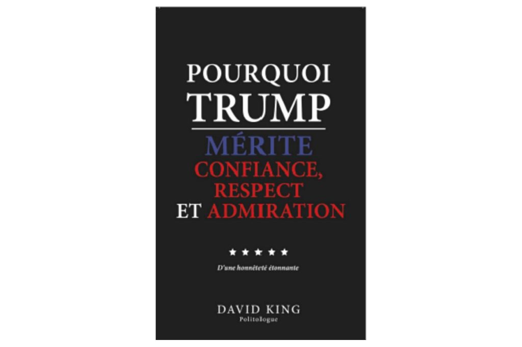 """Pourquoi Trump - Merite Confiance, Respect et Admiration"" par David King"