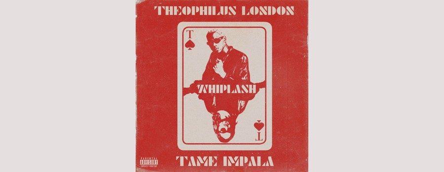whiplash-theophilus-london-tame-impala-01
