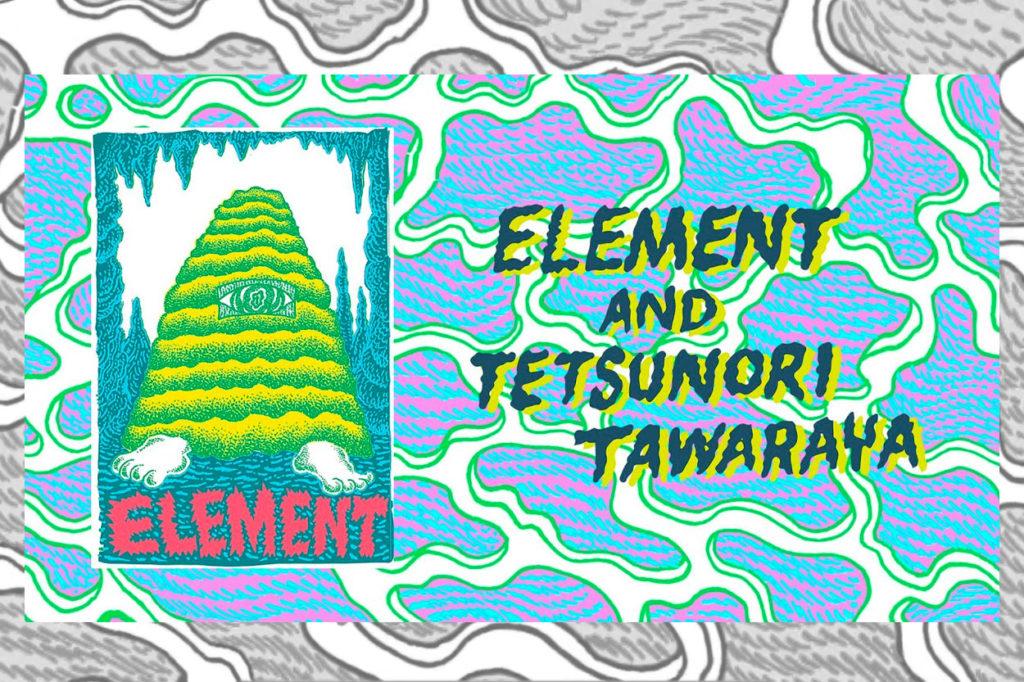 Collection capsule Element x Tetsunori Tawaraya
