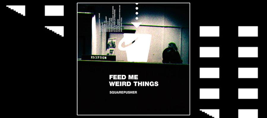 """Réédition """"Feed Me Weird Things"""" de Squarepusher en vinyle et CD"""